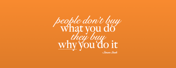 people-don't-buy-what-you-do-they-buy-why-you-do-it-e1333980848888